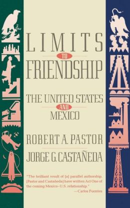 Limits to Friendship: The United States and Mexico