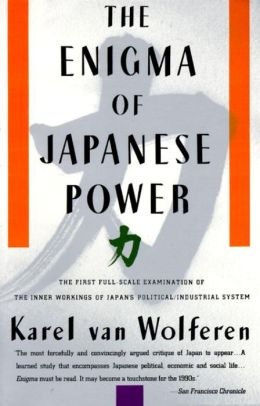 Enigma of Japanese Power: People and Politics in a Stateless Nation