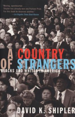 A Country of Strangers: Blacks and Whites in America