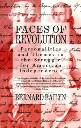 Faces of Revolution: Personalities and Themes in the Struggle for American Independence