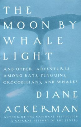 The Moon by Whalelight and Other Adventures among Bats, Penguins, Crocodilians and Whales