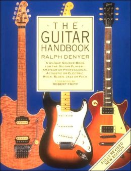 The Guitar Handbook: A Unique Source Book for the Guitar Player- Amateur or Professional, Acoustic or Electric, Rock, Blues, Jazz or Folk