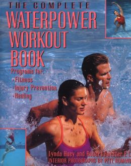 The Complete Waterpower Workout Book; Programs for Fitness, Injury Prevention, and Healing
