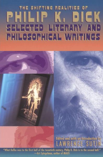 The Shifting Realities of Philip K. Dick: Selected Writings