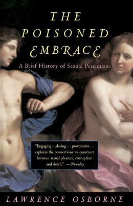 Poisoned Embrace: A Brief History of Sexual Pessimism