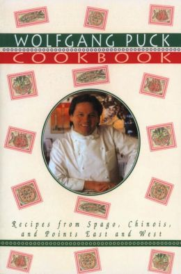 Wolfgang Puck Cookbook: Recipes from Spago, Chinois and Points East and West