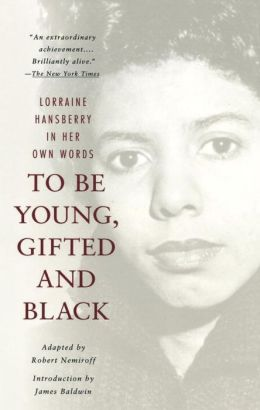 To Be Young, Gifted, and Black: Lorraine Hansberry in Her Own Words