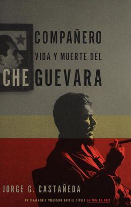 Companero: La Vida y Muerte de Che Guevara