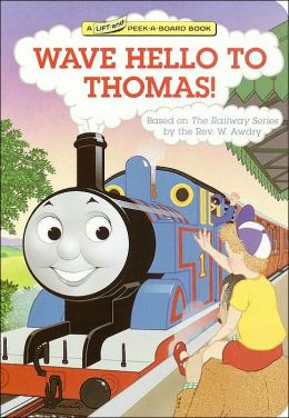 Wave Hello to Thomas!: A Thomas the Tank Engine Lift-and-Peek-A-Board Book