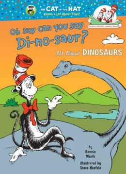 Oh, Say Can You Say Di-no-saur?: All About Dinosaurs (Cat in the Hat's Learning Library Series)