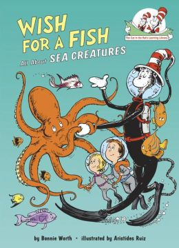 Wish for a Fish: All About Sea Creatures (Cat in the Hat's Learning Library Series)