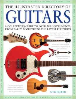The Illustrated Directory of Guitars: A Collector's Guide to over 300 Instruments, from Early Acoustic to the Latest Electrics