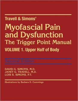 Travell & Simons' Myofascial Pain and Dysfunction: The Trigger Point Manual: Volume 1: Upper Half of Body