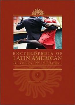 Encyclopedia of Latin American History and Culture (6 Volume Set)