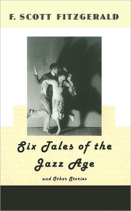 Six Tales of the Jazz Age: And Other Stories