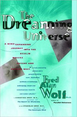 Dreaming Universe: A Mind-Expanding Journey into the Realm Where Psyche and Physics Meet