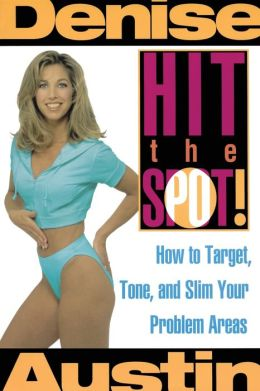 Hit the Spot!: How to Target, Tone, and Slim Your Problem Areas