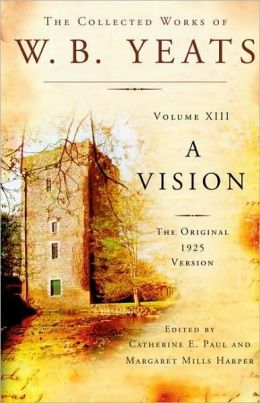 The Collected Works of W. B. Yeats Volume XIII: A Vision: The Original 1925 Version