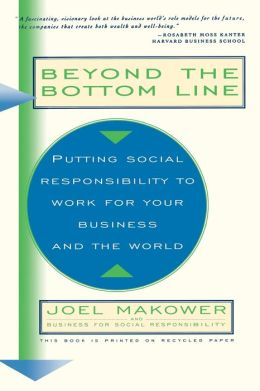 Beyond The Bottom Line: Putting Social Responsibility To Work For Your Business And The World