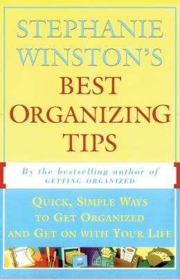 Stephanie Winston's Best Organizing Tips: Quick, Simple Ways to Get Organized and Get on with Your Life
