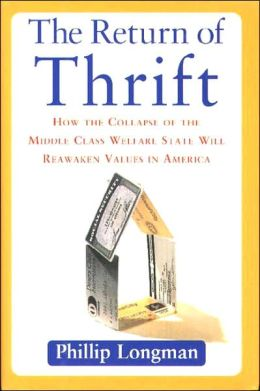 The Return of Thrift: How the Coming Collapse of the Middle Class Welfare State Will Reawaken Values in America