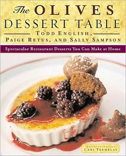 The Olives Dessert Table: Extraordinary Restaurant Desserts You Can Make at Home