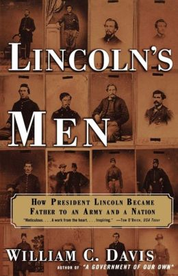 Lincoln's Men: How President Lincoln Became Father To an Army an