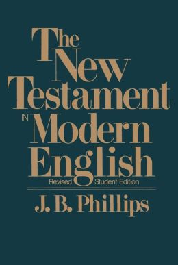 The New Testament in Modern English: Phillips Paraphrase