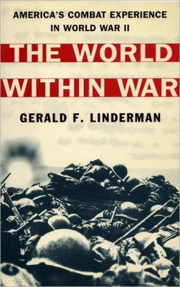 The World Within War: America's Combat Experience in World War II