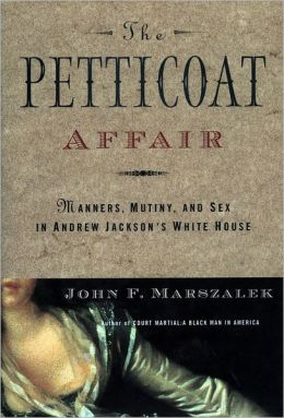 The Petticoat Affair: Manners, Sex, and Mutiny in Andrew Jackson's White House
