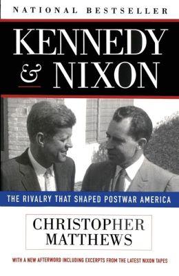 Kennedy & Nixon: The Rivalry that Shaped Postwar America