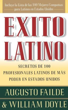 Exito Latino (Latino Seccedd): Consejos de los Ejecutivos Latinos de Mas Suceso en los Estados Unidos (Insights from 100 OF America's Most Powerful Latino Business Professionals)