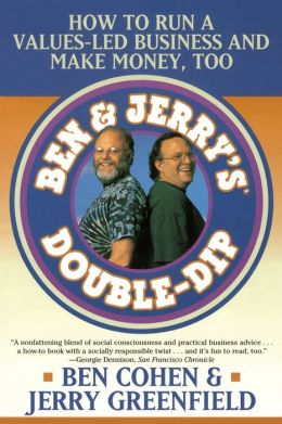 Ben & Jerry's Double-Dip: Lead with Your Values and Make Money Too