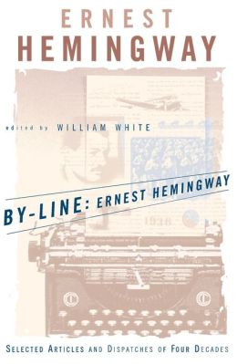 By-Line, Ernest Hemingway: Selected Articles and Dispatches of Four Decades