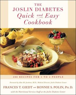 Joslin Diabetes Quick and Easy Cookbook: 200 Recipes for 1 to 4 People