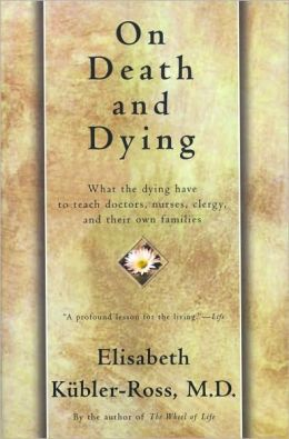 On Death and Dying: What the Dying Have to Teach Doctors, Nursers, Clergy and Their Own Families