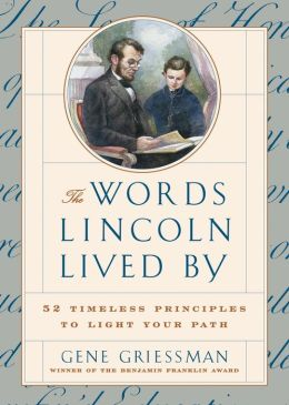 Words Lincoln Lived by: 52 Timeless Principles to Light Your Path