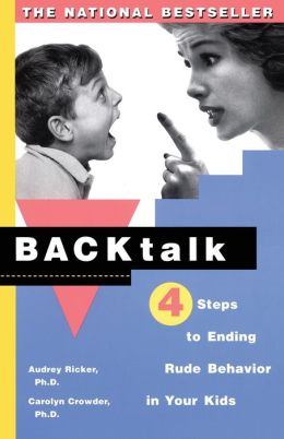Backtalk: Four Steps to Ending Rude Behavior in Your Kids