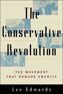 The Conservative Revolution: The Movement that Remade America