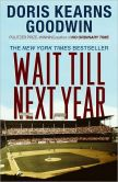 Book Cover Image. Title: Wait Till Next Year, Author: Doris Kearns Goodwin