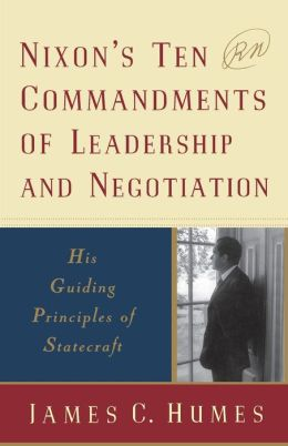 Nixon's Ten Commandments of Leadership and Negotiation: His Guiding Priciples of Statecraft