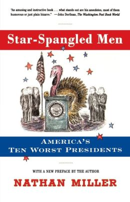 Star-Spangled Men: America's Ten Worst Presidents
