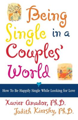 Being Single in a Couple's World: How to Happily Single While Looking for Love