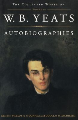 Autobiographies: The Collected Works of W.B. Yeats