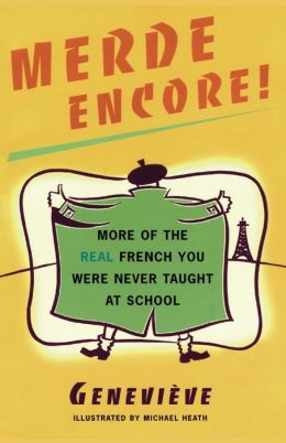 Merde Encore!: More of the Real French You Were Never Taught at School