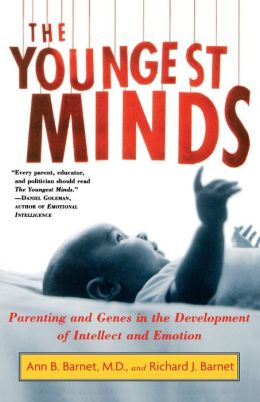 The Youngest Minds: Parenting and Genetic Inheritance in the Development of Intellect and Emotion