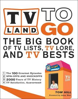 TV Land to Go: The Big Book of TV Lists, TV Lore and TV Bests