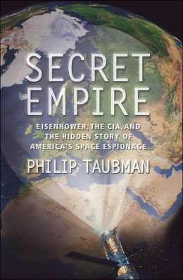 Secret Empire: Eisenhower, the CIA, and the Hidden Story of America's Space Espionage Philip Taubman