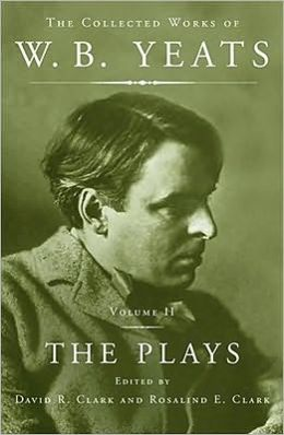 The Collected Works of W. B. Yeats: The Plays