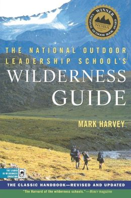 The National Outdoor Leadership School's Wilderness Guide: The Classic Wilderness Guide